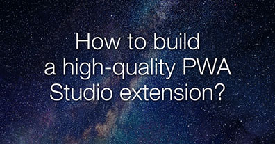 How to build a high-quality PWA Studio extension